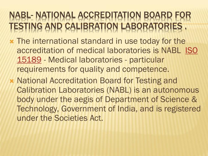 The international standard in use today for the accreditation of medical laboratories is NABL