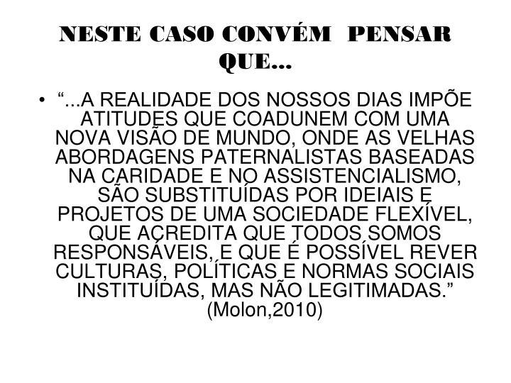 NESTE CASO CONVÉM  PENSAR QUE...