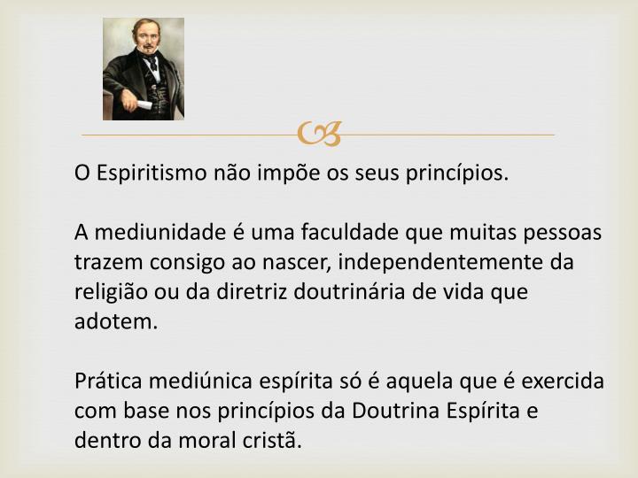 O Espiritismo não impõe os seus princípios.
