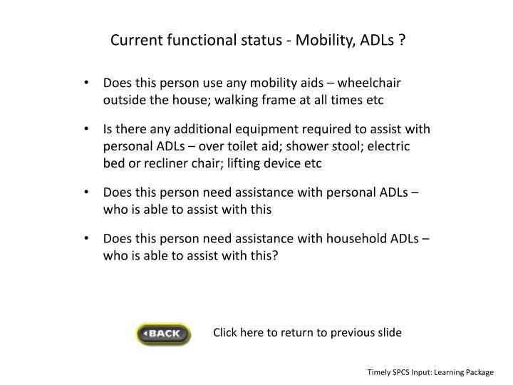 Current functional status - Mobility, ADLs ?