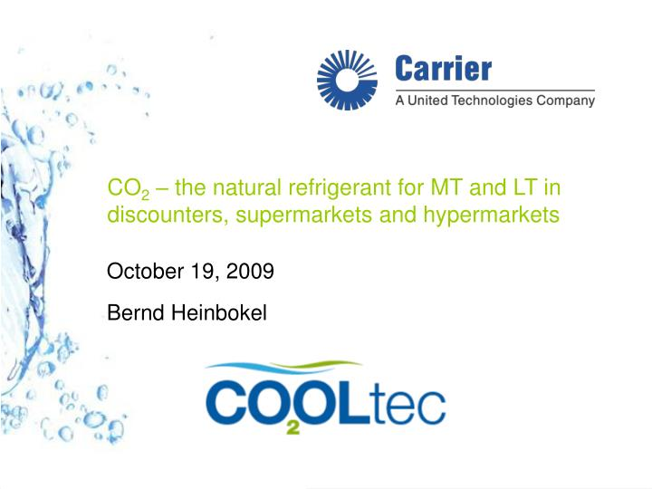 Co 2 the natural refrigerant for mt and lt in discounters supermarkets and hypermarkets