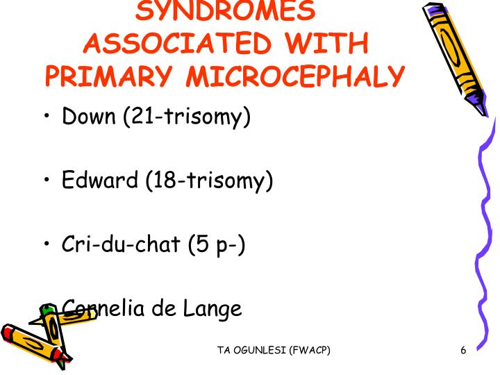 SYNDROMES ASSOCIATED WITH PRIMARY MICROCEPHALY