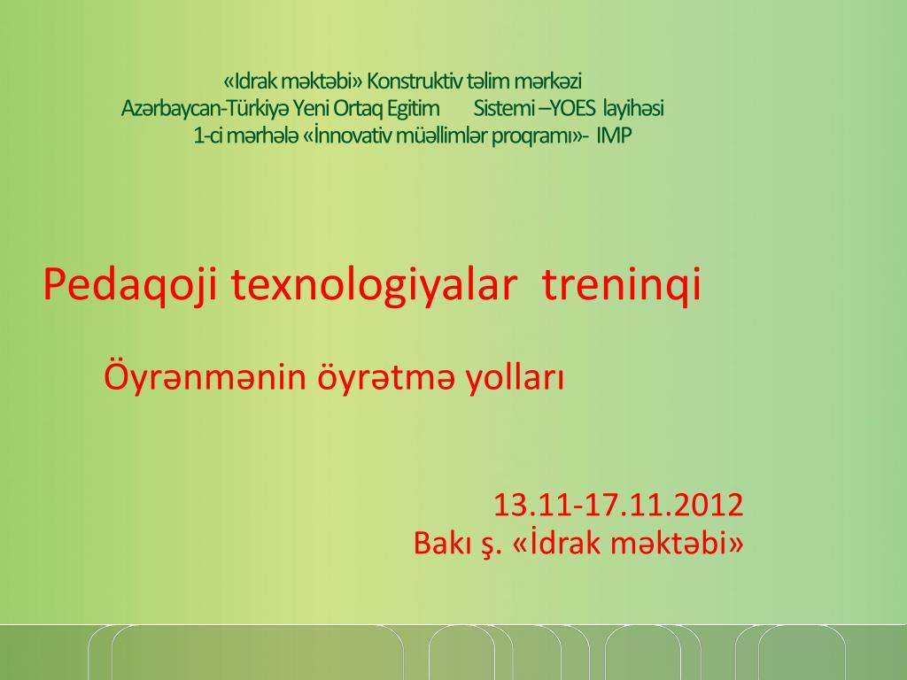 Ppt Pedaqoji Texnologiyalar Treninqi Oyrənmənin Oyrətmə Yollari 13 11 17 11 2012 Powerpoint Presentation Id 4844064