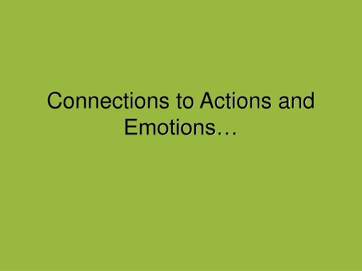 Connections to Actions and Emotions…
