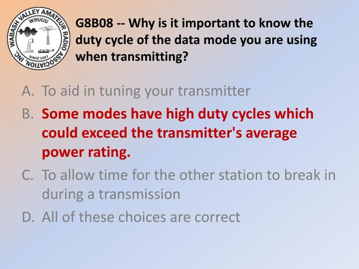 G8B08 -- Why is it important to know the duty cycle of the data mode you are using when transmitting?