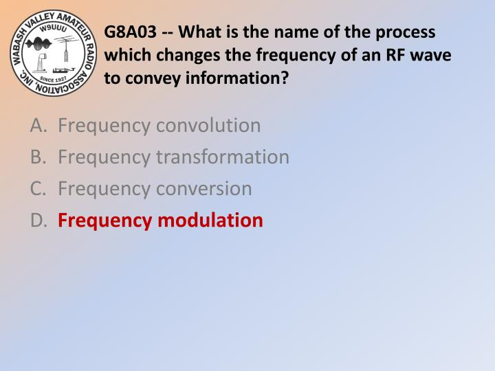 G8A03 -- What is the name of the process which changes the frequency of an RF wave to convey information?