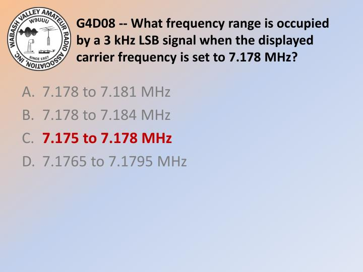 G4D08 -- What frequency range is occupied by a 3 kHz LSB signal when the displayed carrier frequency is set to 7.178 MHz?