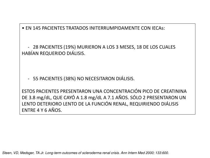 • EN 145 PACIENTES TRATADOS INITERRUMPIDAMENTE CON IECAs: