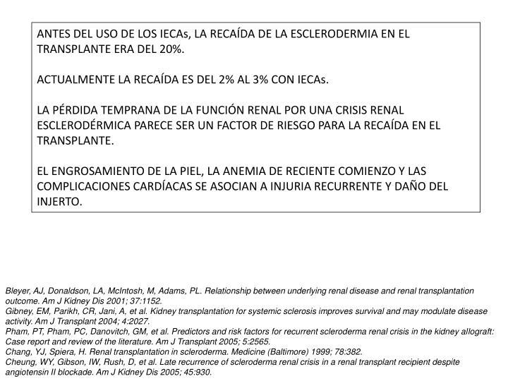 ANTES DEL USO DE LOS IECAs, LA RECAÍDA DE LA ESCLERODERMIA EN EL TRANSPLANTE ERA DEL 20%.