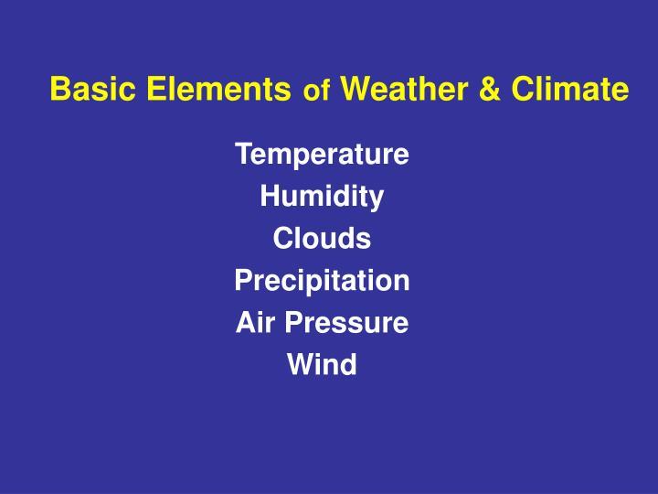 Basic Elementsof Weather Climate