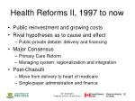 health reforms ii 1997 to now