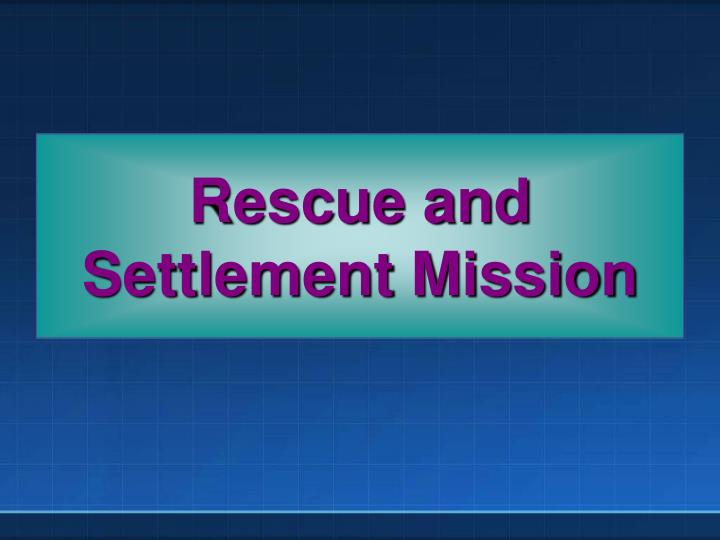 Rescue and Settlement Mission