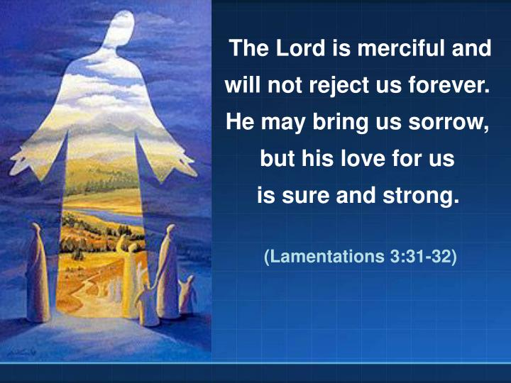 The Lord is merciful and
