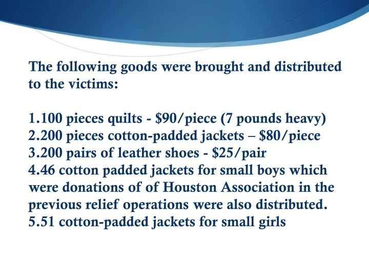 The following goods were brought and distributed to the victims: