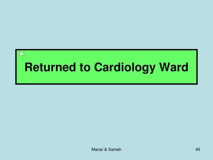 Returned to Cardiology Ward