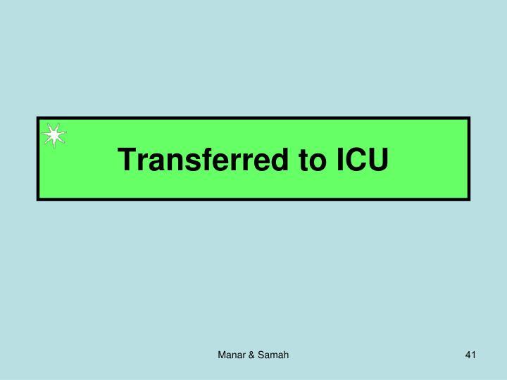 Transferred to ICU