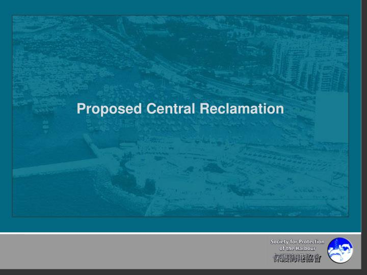 Proposed Central Reclamation