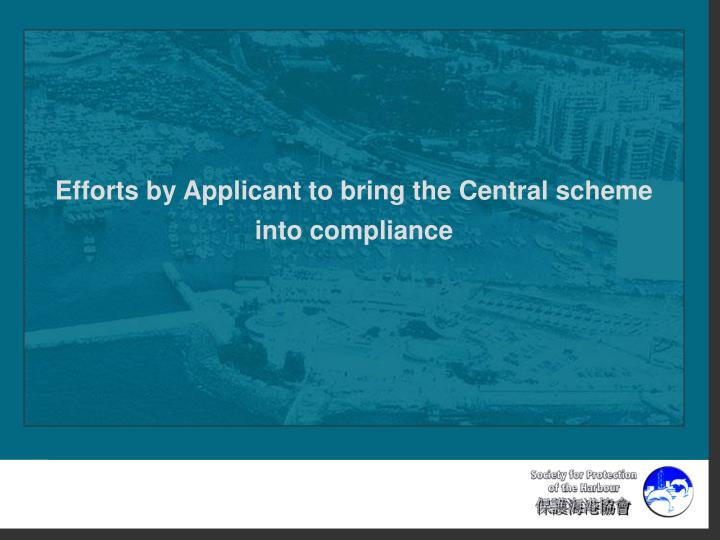 Efforts by Applicant to bring the Central scheme into compliance