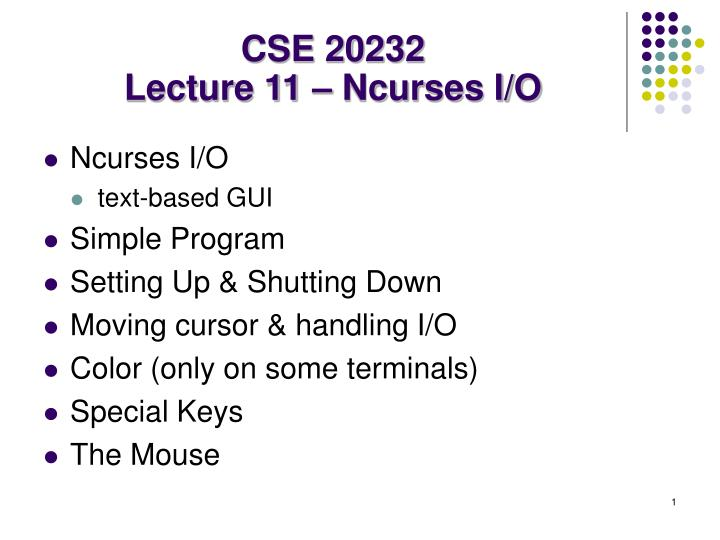 PPT - CSE 20232 Lecture 11 – Ncurses I/O PowerPoint