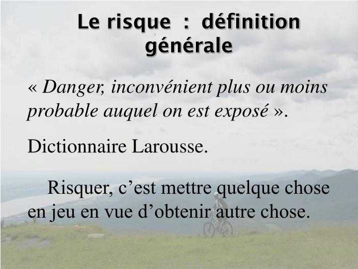 Le risque  :  définition générale