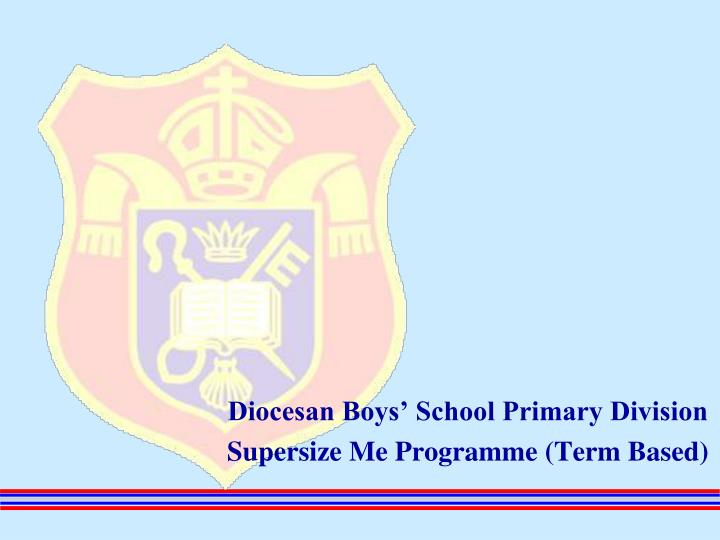 diocesan boys school primary division supersize me programme term based n.