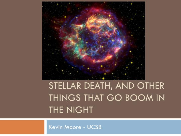 stellar death and other things that go boom in the night n.