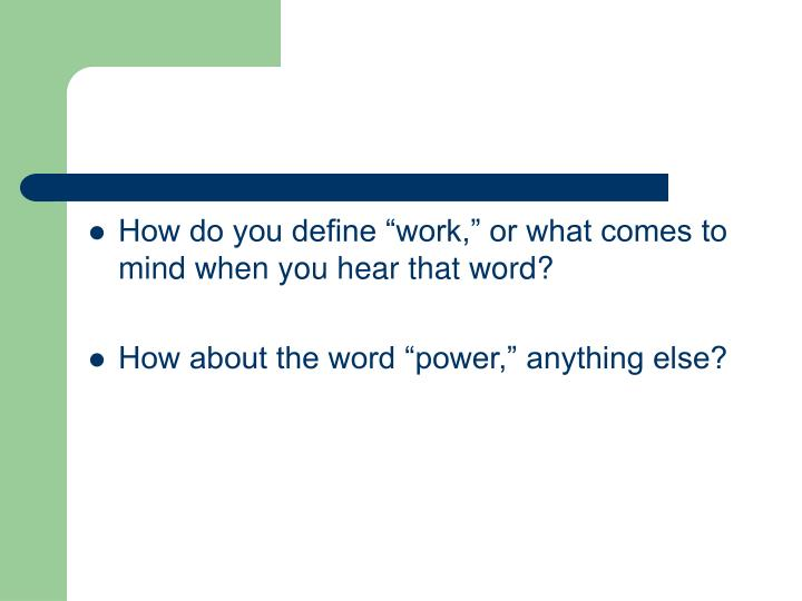 """How do you define """"work,"""" or what comes to mind when you hear that word?"""