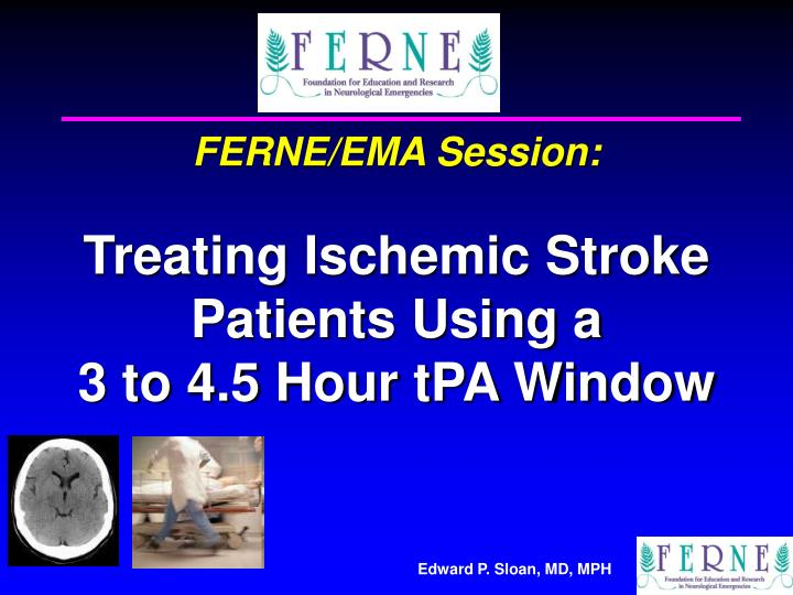 ferne ema session treating ischemic stroke patients using a 3 to 4 5 hour tpa window n.