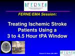 ferne ema session treating ischemic stroke patients using a 3 to 4 5 hour tpa window