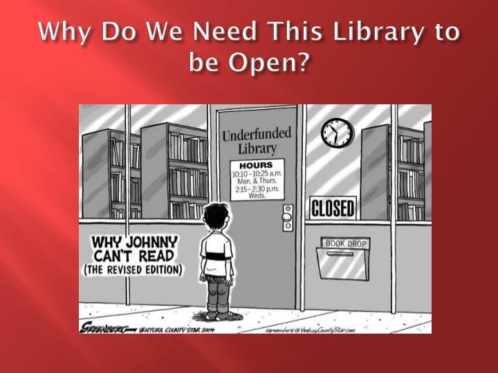 why do we need this library to be open n.