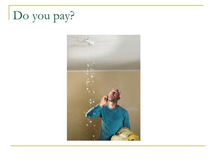 Do you pay?