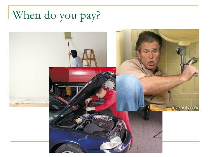 When do you pay