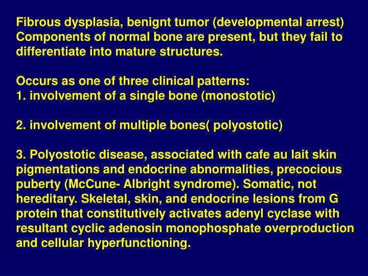 Fibrous dysplasia, benignt tumor (developmental arrest)