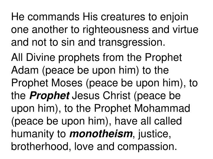 He commands His creatures to enjoin one another to righteousness and virtue and not to sin and transgression.