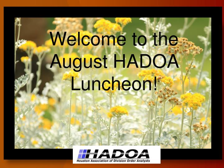 Welcome to the August HADOA Luncheon!