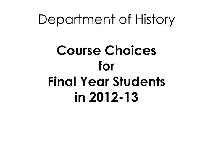 department of history course choices for final year students in 2012 13 n.