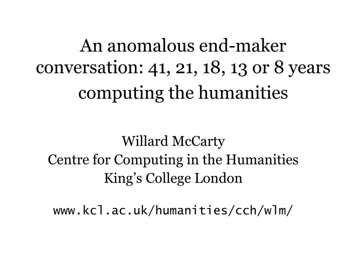 an anomalous end maker conversation 41 21 18 13 or 8 years computing the humanities n.