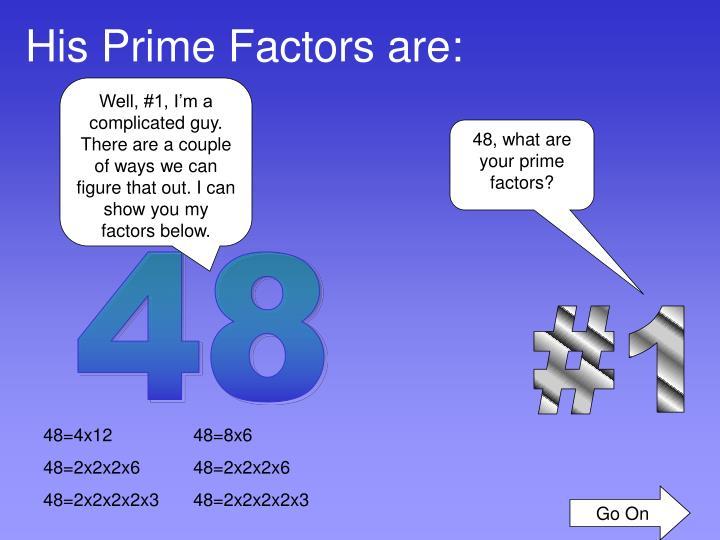 His Prime Factors are:
