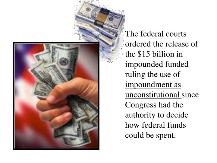 The federal courts ordered the release of the $15 billion in impounded funded ruling the use of