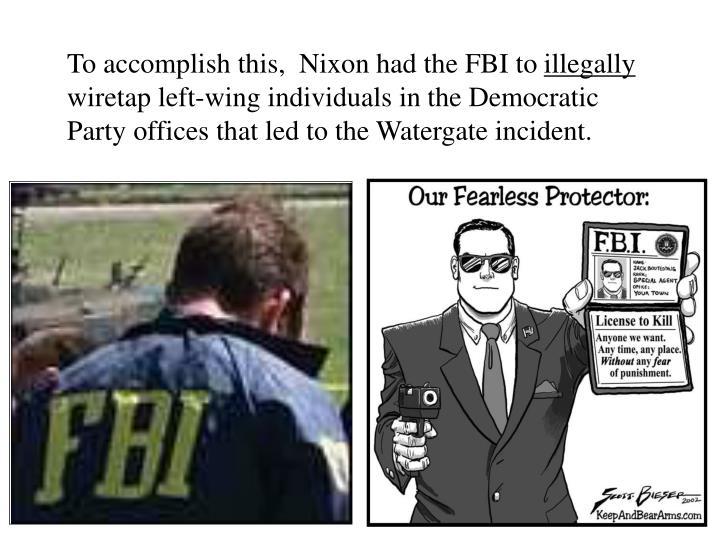 To accomplish this,  Nixon had the FBI to