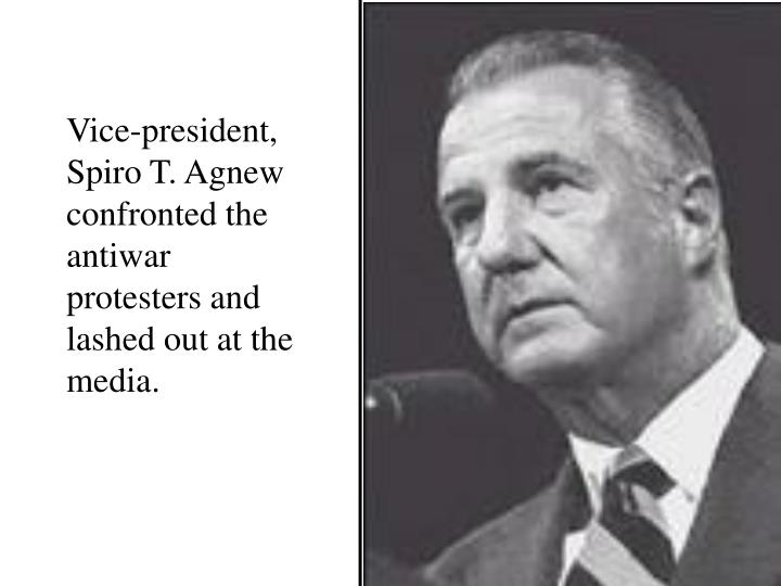 Vice-president, Spiro T. Agnew confronted the antiwar protesters and lashed out at the media.