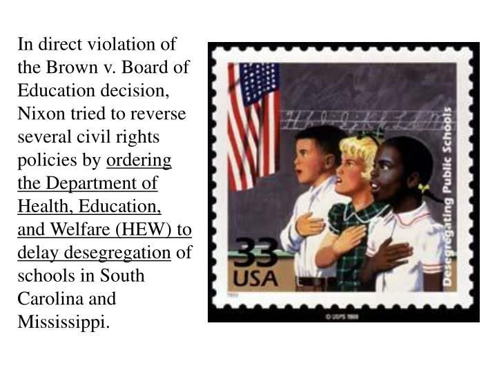 In direct violation of the Brown v. Board of Education decision, Nixon tried to reverse several civil rights policies by