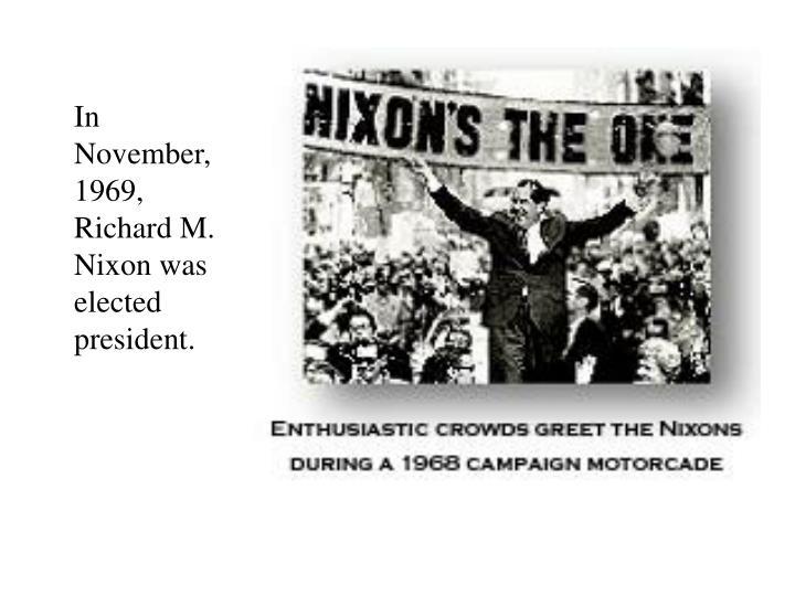 In November, 1969, Richard M. Nixon was elected  president.