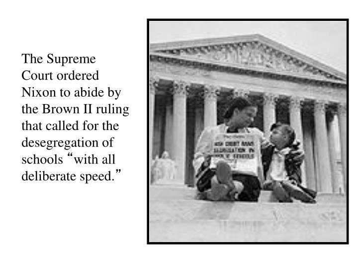 The Supreme Court ordered Nixon to abide by the Brown II ruling that called for the desegregation of schools
