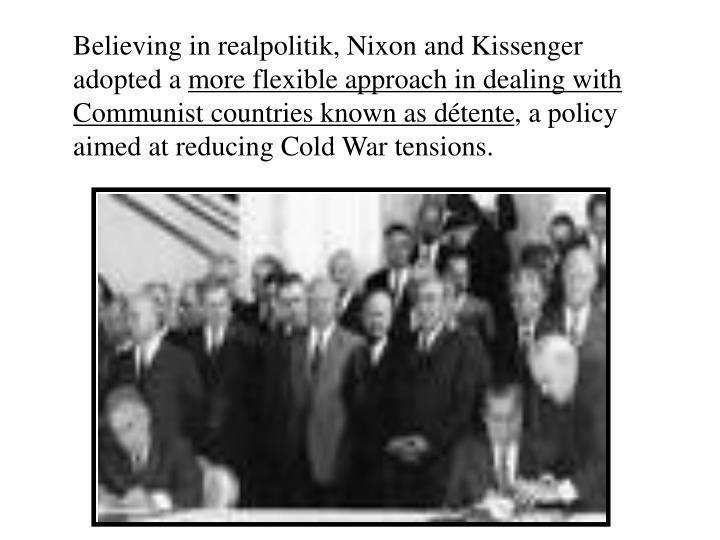 Believing in realpolitik, Nixon and