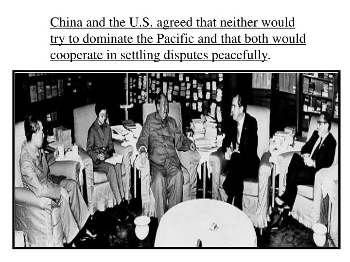China and the U.S. agreed that neither would try to dominate the Pacific and that both would cooperate in settling disputes peacefully