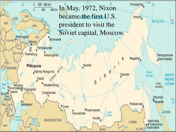 In May, 1972, Nixon became the first U.S. president to visit the Soviet capital, Moscow.