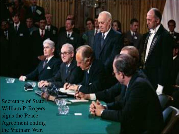 Secretary of State William P. Rogers signs the Peace Agreement ending the Vietnam War.