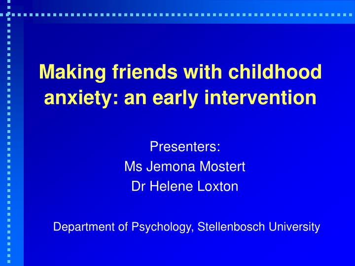 making friends with childhood anxiety an early intervention