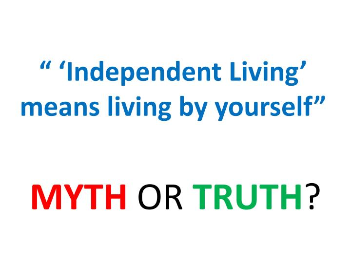 """"""" 'Independent Living' means living by yourself"""""""